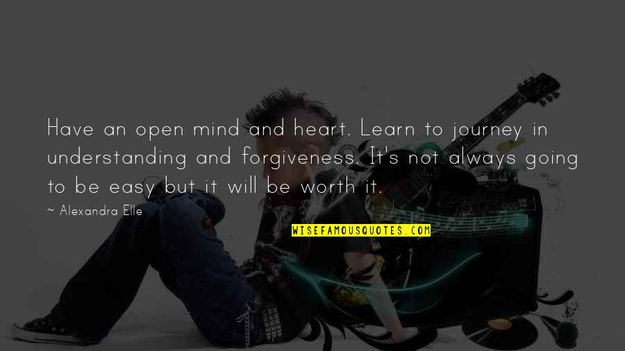 Alex Elle Quotes By Alexandra Elle: Have an open mind and heart. Learn to