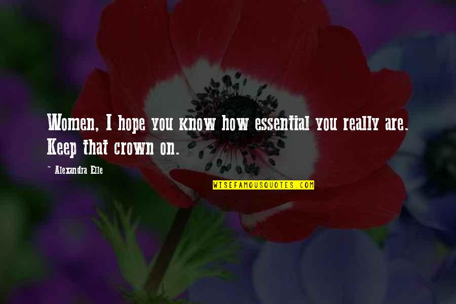 Alex Elle Quotes By Alexandra Elle: Women, I hope you know how essential you