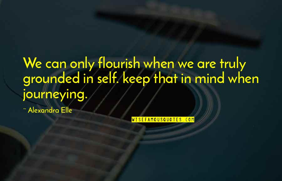 Alex Elle Quotes By Alexandra Elle: We can only flourish when we are truly