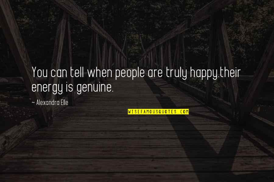 Alex Elle Quotes By Alexandra Elle: You can tell when people are truly happy.their