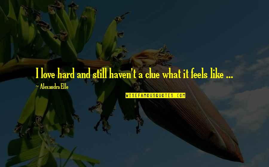 Alex Elle Quotes By Alexandra Elle: I love hard and still haven't a clue