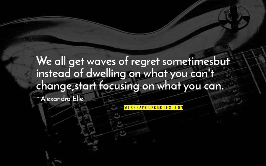 Alex Elle Quotes By Alexandra Elle: We all get waves of regret sometimesbut instead
