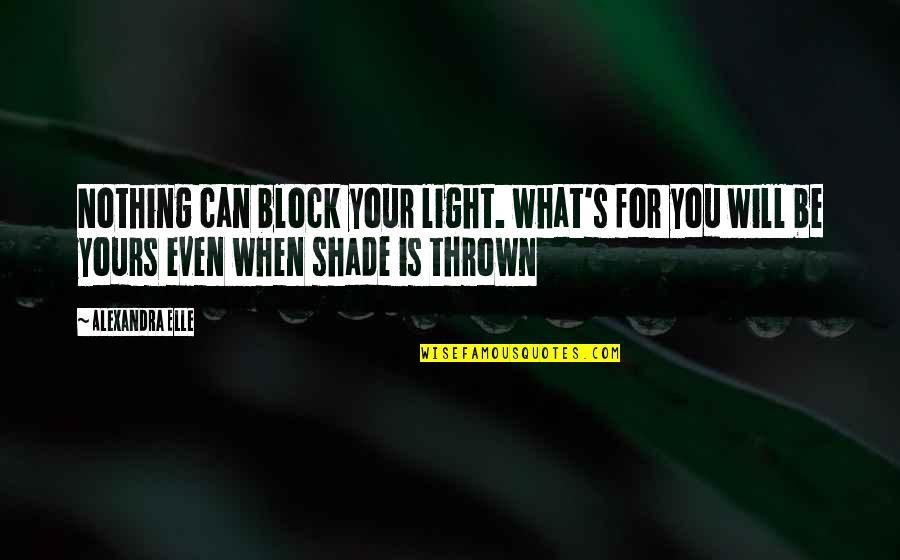 Alex Elle Quotes By Alexandra Elle: Nothing can block your light. what's for you