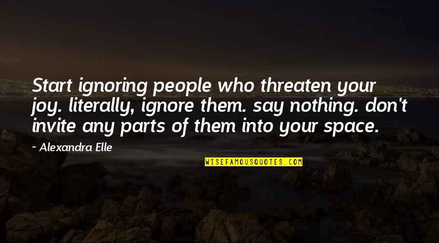 Alex Elle Quotes By Alexandra Elle: Start ignoring people who threaten your joy. literally,