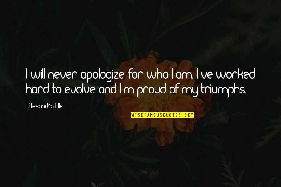 Alex Elle Quotes By Alexandra Elle: I will never apologize for who I am.