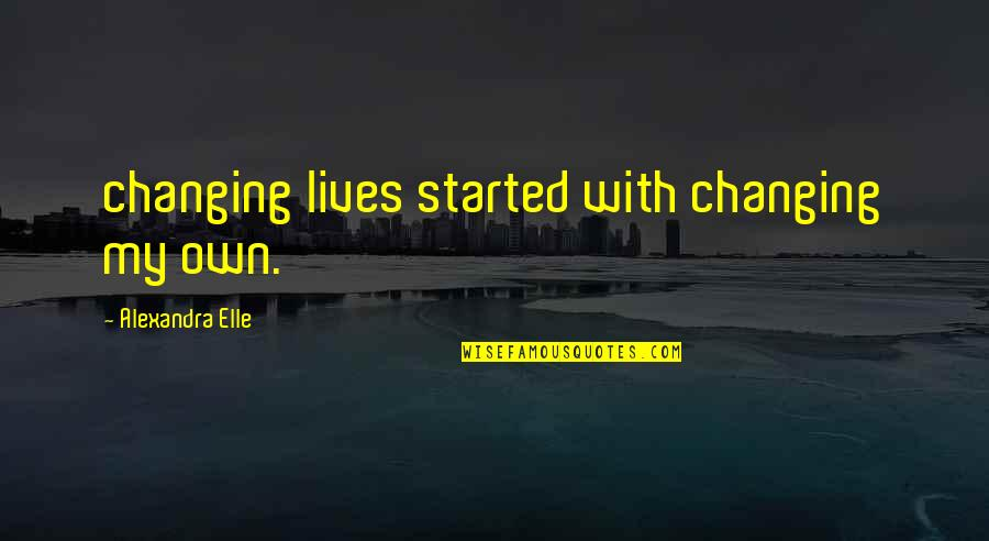 Alex Elle Quotes By Alexandra Elle: changing lives started with changing my own.