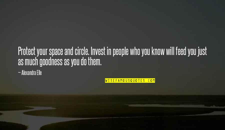 Alex Elle Quotes By Alexandra Elle: Protect your space and circle. Invest in people