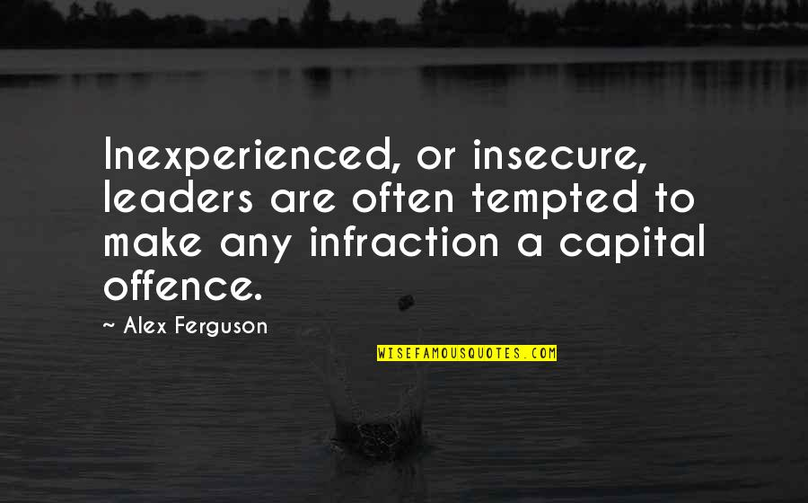 Alex Ferguson Quotes By Alex Ferguson: Inexperienced, or insecure, leaders are often tempted to