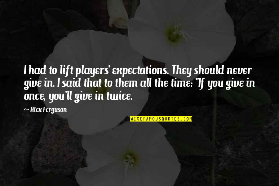 Alex Ferguson Quotes By Alex Ferguson: I had to lift players' expectations. They should