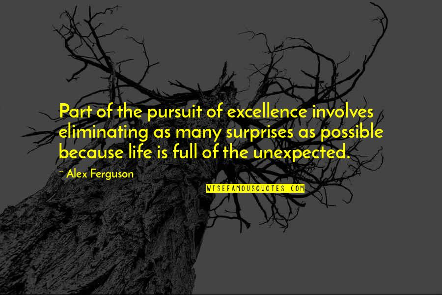 Alex Ferguson Quotes By Alex Ferguson: Part of the pursuit of excellence involves eliminating