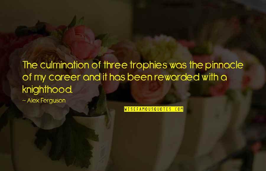 Alex Ferguson Quotes By Alex Ferguson: The culmination of three trophies was the pinnacle