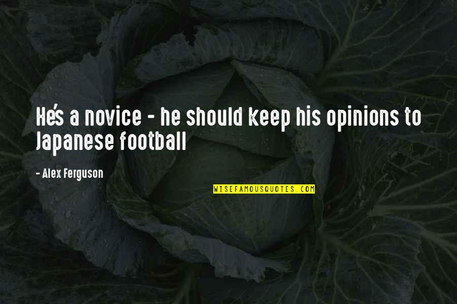 Alex Ferguson Quotes By Alex Ferguson: He's a novice - he should keep his