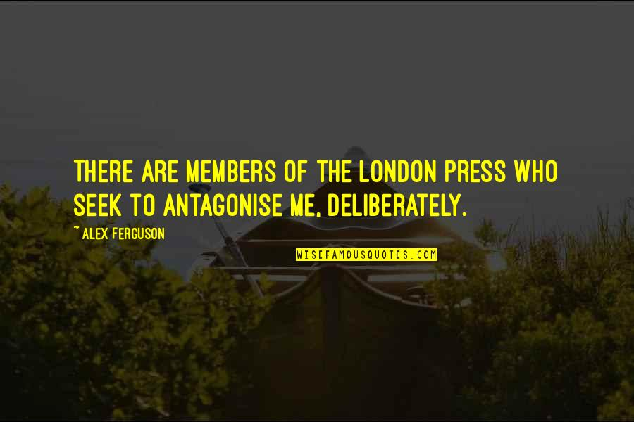 Alex Ferguson Quotes By Alex Ferguson: There are members of the London press who