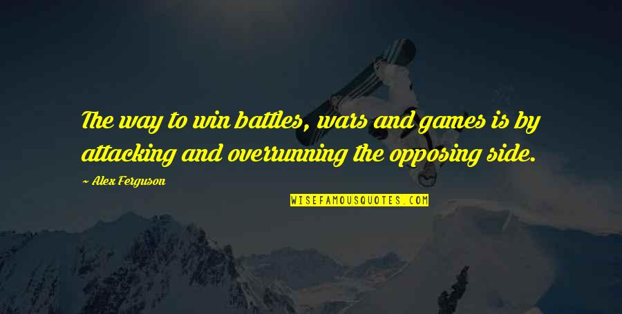 Alex Ferguson Quotes By Alex Ferguson: The way to win battles, wars and games