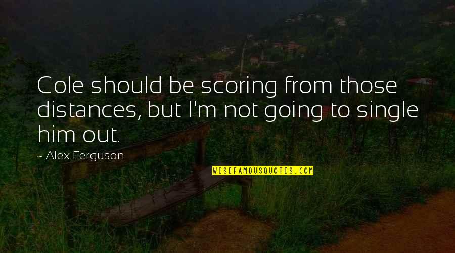 Alex Ferguson Quotes By Alex Ferguson: Cole should be scoring from those distances, but