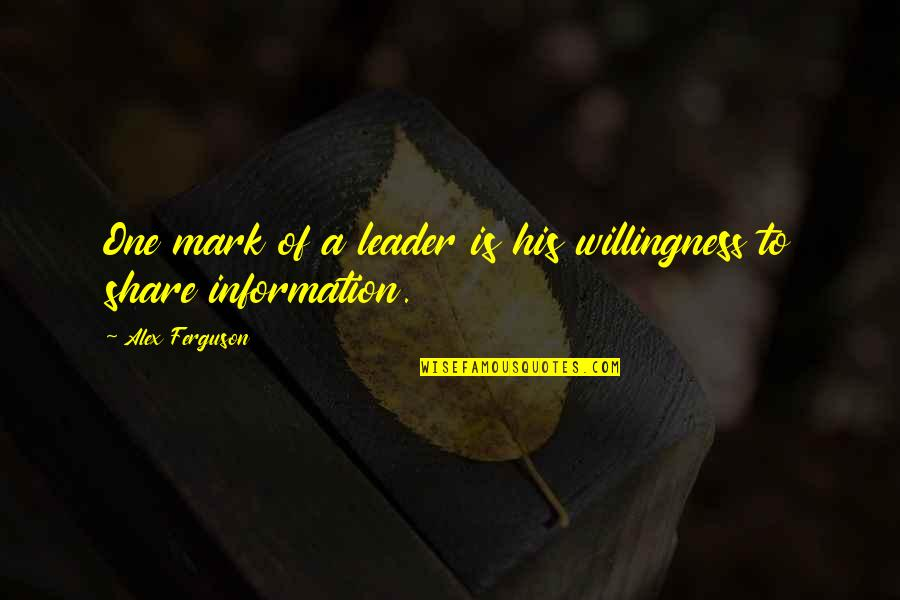Alex Ferguson Quotes By Alex Ferguson: One mark of a leader is his willingness