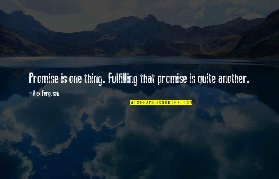 Alex Ferguson Quotes By Alex Ferguson: Promise is one thing. Fulfilling that promise is