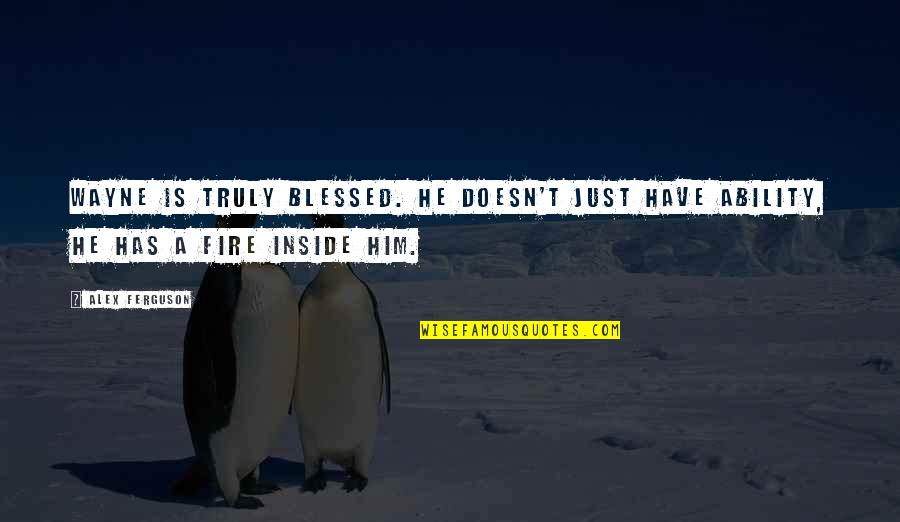 Alex Ferguson Quotes By Alex Ferguson: Wayne is truly blessed. He doesn't just have