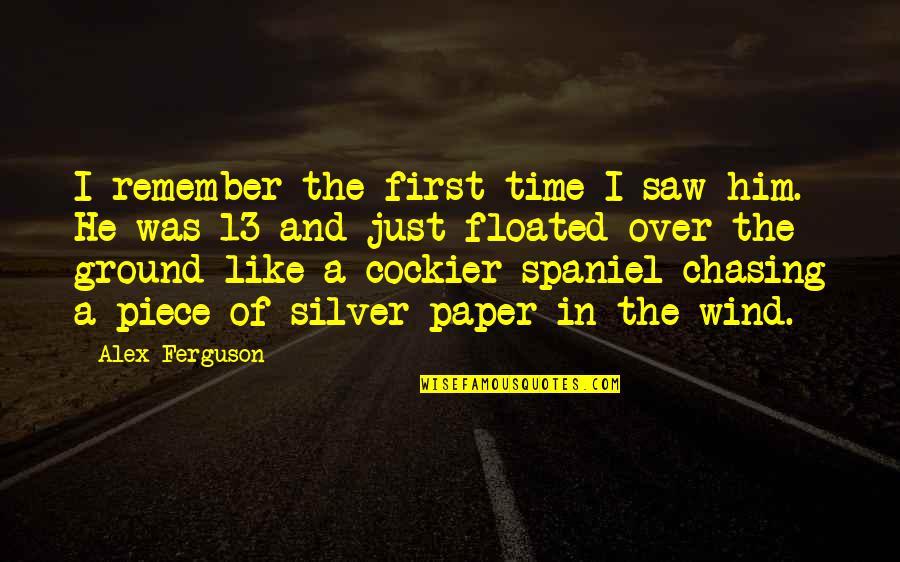 Alex Ferguson Quotes By Alex Ferguson: I remember the first time I saw him.