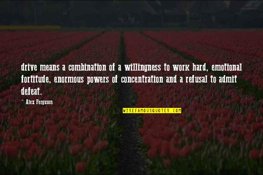 Alex Ferguson Quotes By Alex Ferguson: drive means a combination of a willingness to