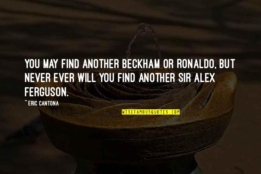Alex Ferguson Quotes By Eric Cantona: You may find another Beckham or Ronaldo, but