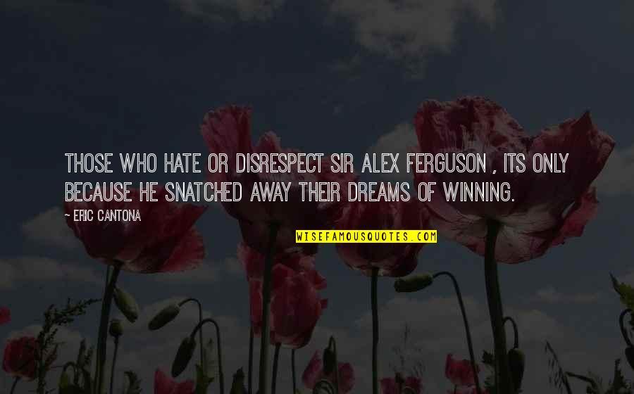 Alex Ferguson Quotes By Eric Cantona: Those who hate or disrespect Sir Alex Ferguson