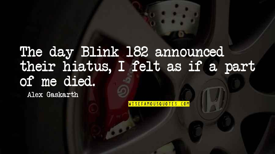 Alex Gaskarth Quotes By Alex Gaskarth: The day Blink-182 announced their hiatus, I felt