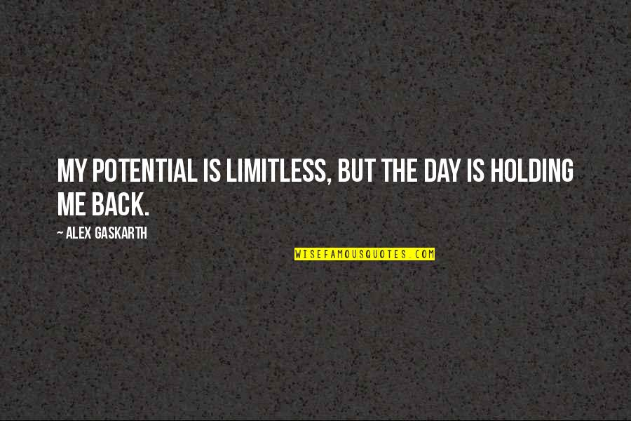 Alex Gaskarth Quotes By Alex Gaskarth: My potential is limitless, but the day is