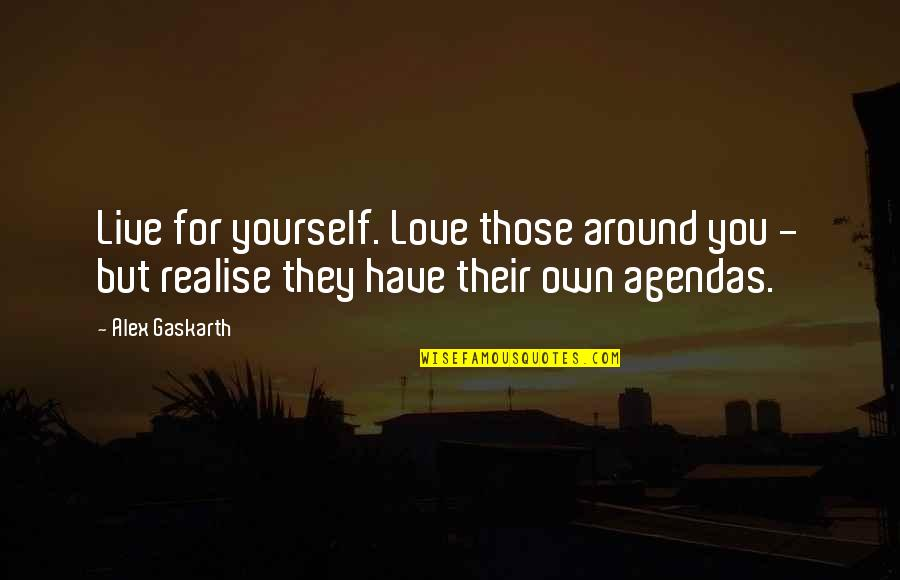 Alex Gaskarth Quotes By Alex Gaskarth: Live for yourself. Love those around you -