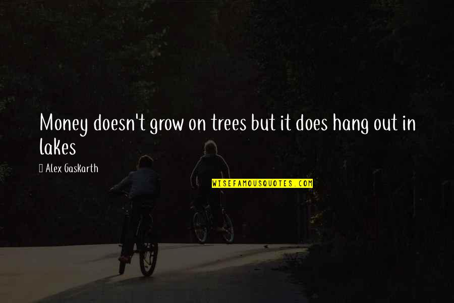 Alex Gaskarth Quotes By Alex Gaskarth: Money doesn't grow on trees but it does