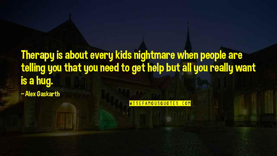 Alex Gaskarth Quotes By Alex Gaskarth: Therapy is about every kids nightmare when people