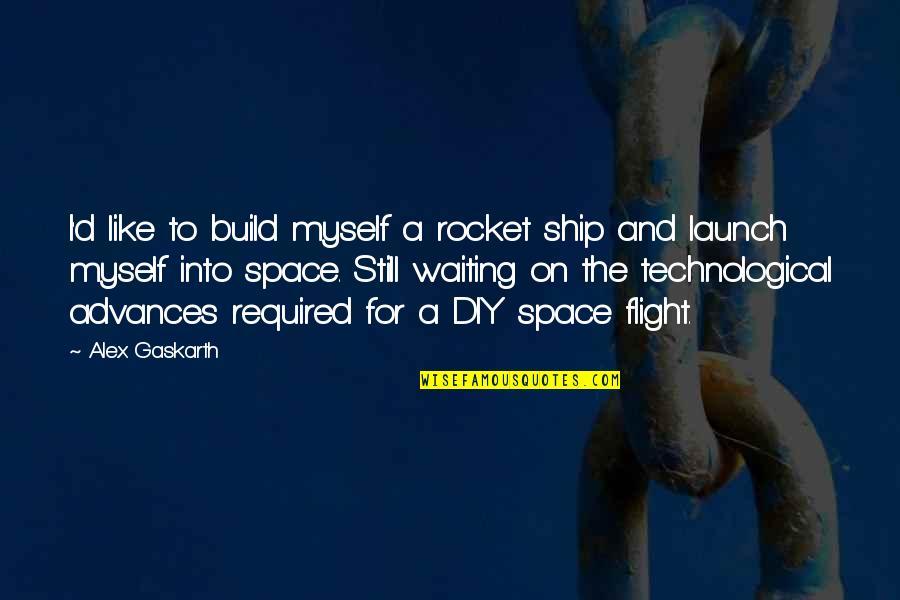Alex Gaskarth Quotes By Alex Gaskarth: I'd like to build myself a rocket ship