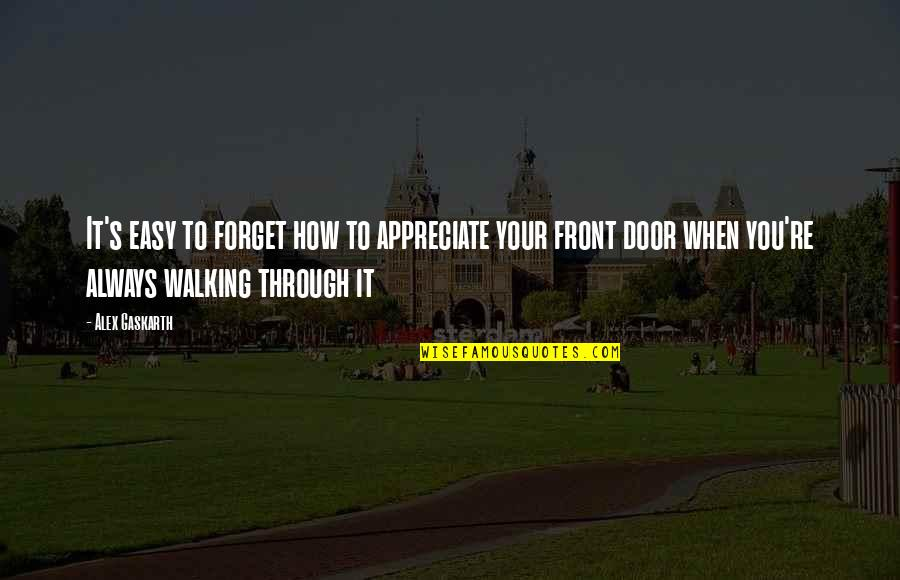 Alex Gaskarth Quotes By Alex Gaskarth: It's easy to forget how to appreciate your