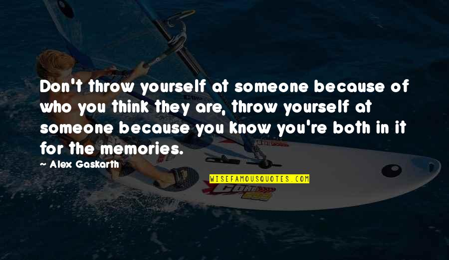 Alex Gaskarth Quotes By Alex Gaskarth: Don't throw yourself at someone because of who