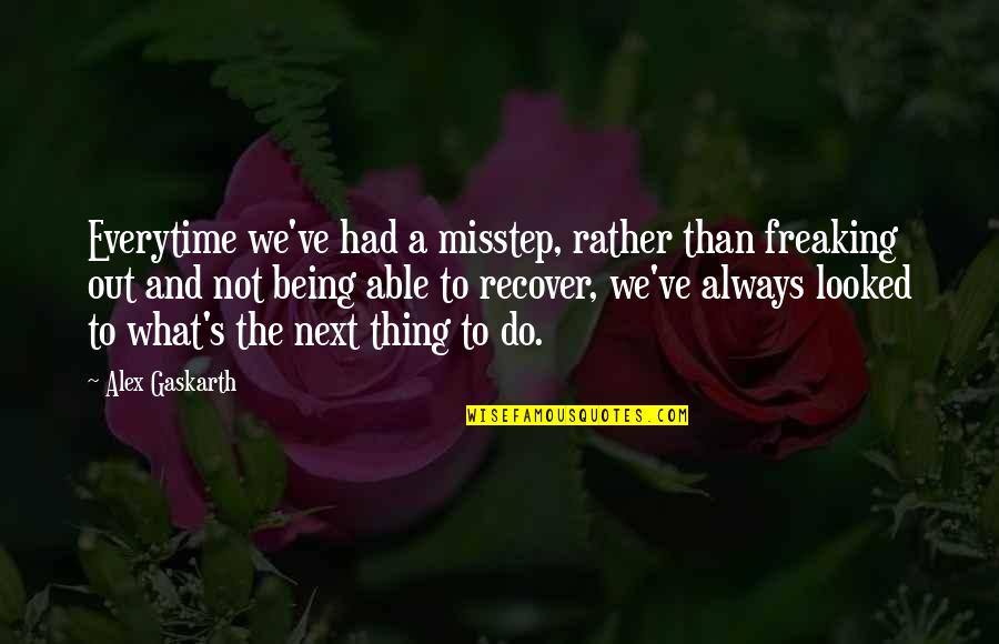 Alex Gaskarth Quotes By Alex Gaskarth: Everytime we've had a misstep, rather than freaking