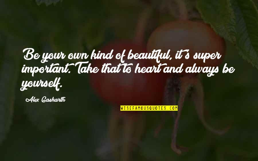 Alex Gaskarth Quotes By Alex Gaskarth: Be your own kind of beautiful, it's super