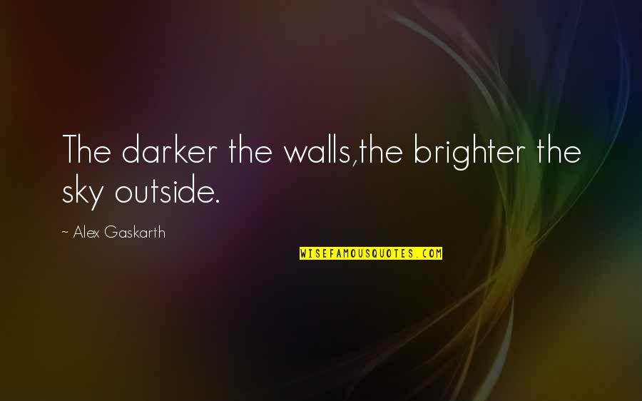 Alex Gaskarth Quotes By Alex Gaskarth: The darker the walls,the brighter the sky outside.