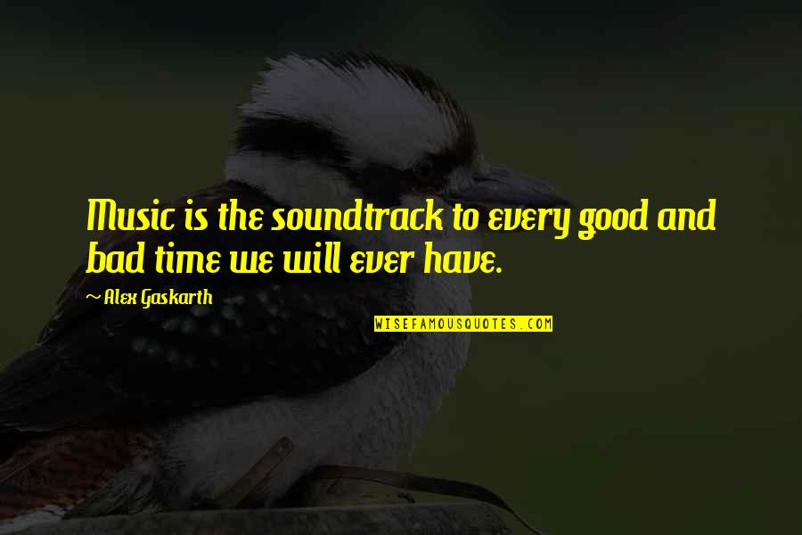 Alex Gaskarth Quotes By Alex Gaskarth: Music is the soundtrack to every good and