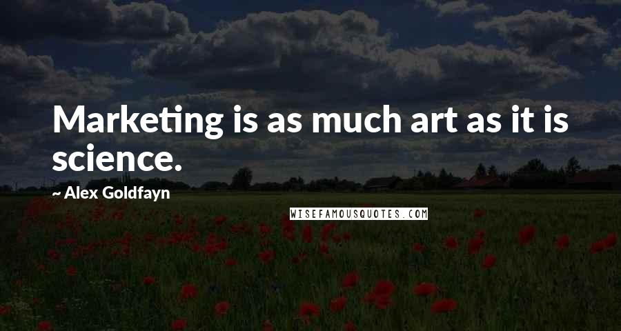 Alex Goldfayn quotes: Marketing is as much art as it is science.