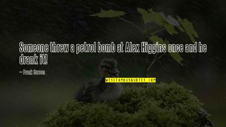 Alex Higgins Quotes By Frank Carson: Someone threw a petrol bomb at Alex Higgins
