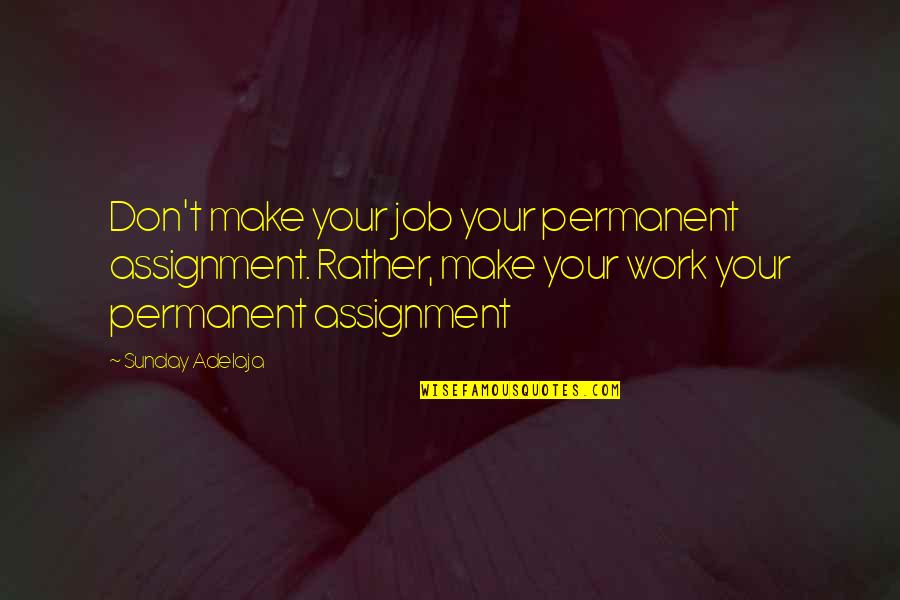 Alex Higgins Quotes By Sunday Adelaja: Don't make your job your permanent assignment. Rather,