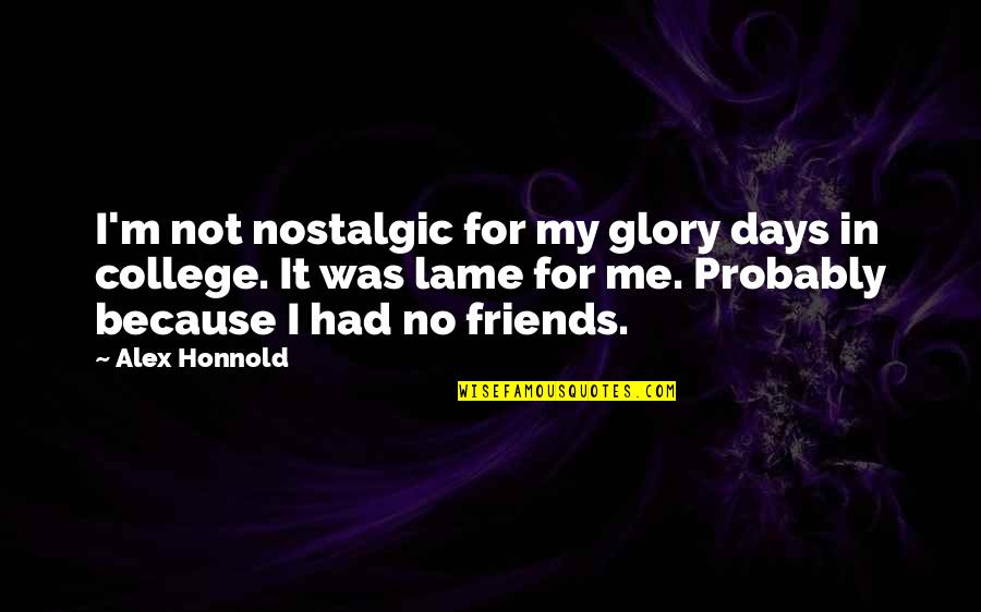 Alex Honnold Quotes By Alex Honnold: I'm not nostalgic for my glory days in