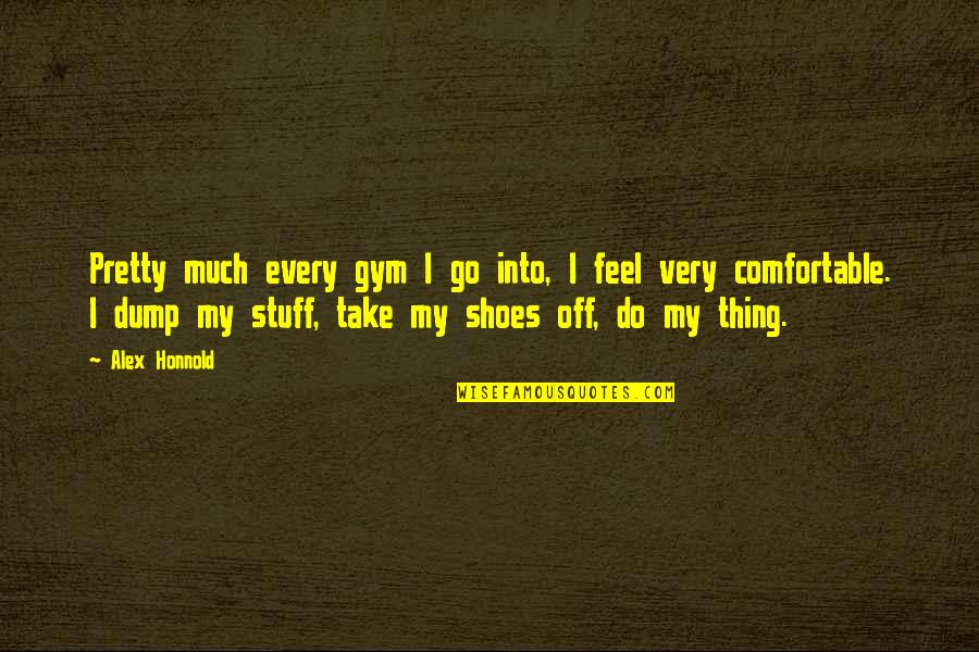 Alex Honnold Quotes By Alex Honnold: Pretty much every gym I go into, I