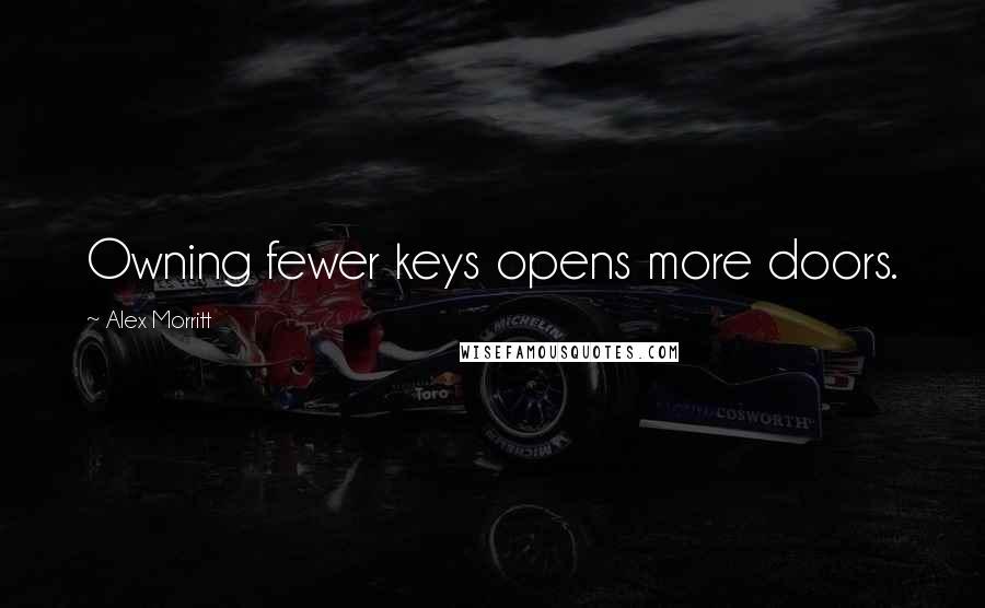 Alex Morritt quotes: Owning fewer keys opens more doors.