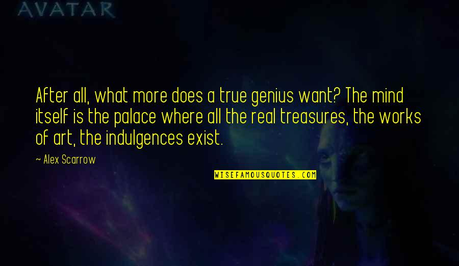 Alex Scarrow Quotes By Alex Scarrow: After all, what more does a true genius