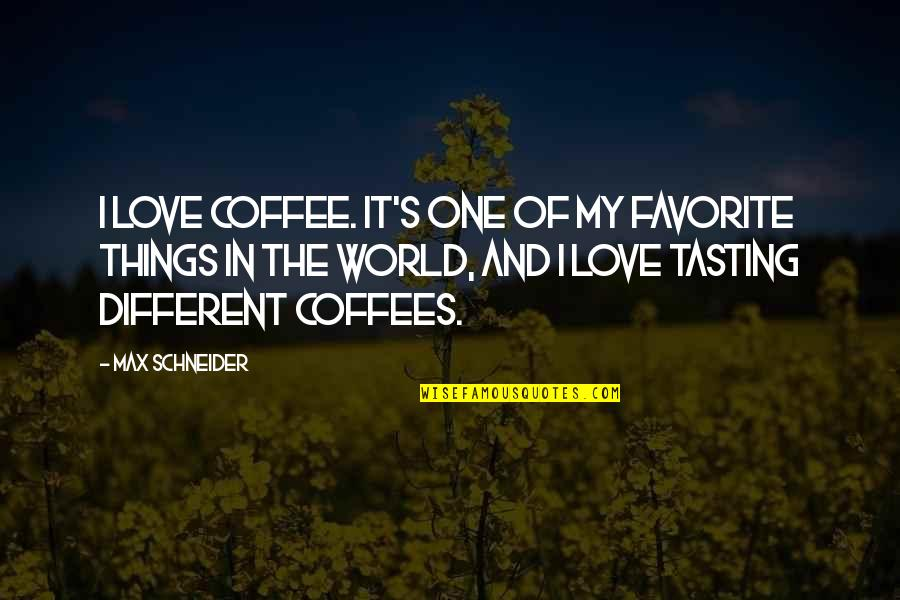 Alex Scarrow Quotes By Max Schneider: I love coffee. It's one of my favorite
