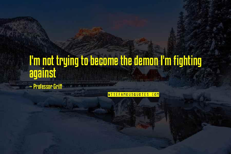 Alex Scarrow Quotes By Professor Griff: I'm not trying to become the demon I'm