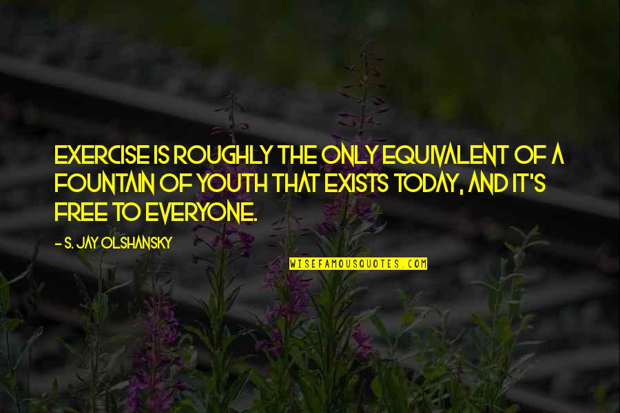 Alex Scarrow Quotes By S. Jay Olshansky: Exercise is roughly the only equivalent of a