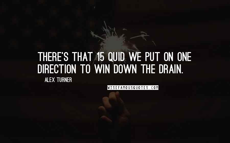 Alex Turner quotes: There's that 15 quid we put on One Direction to win down the drain.