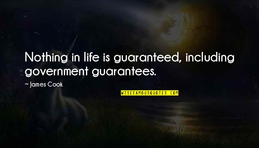 Alexa Ray Joel Quotes By James Cook: Nothing in life is guaranteed, including government guarantees.